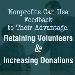 Nonprofits Can Use Feedback to Their Advantage, Retaining Volunteers and Increasing Donations