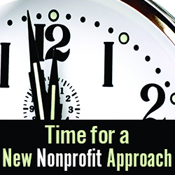 Time for a New Nonprofit Approach - Great Nonprofit Advice