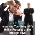 Back to Basics: Improving Your Nonprofit's Online Presence at the Strategic Level