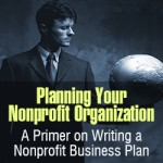 Planning Your Nonprofit Organization: A Primer on Writing a Nonprofit Business Plan