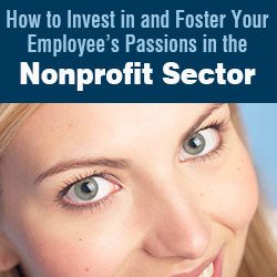 How to Invest in and Foster Your Employee's Passions in the Nonprofit Sector