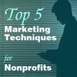 Top Five Marketing Techniques for Nonprofits