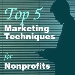 Top Five Marketing Techniques for Nonprofits