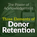 The Power of Acknowledgement – Three Elements of Donor Retention