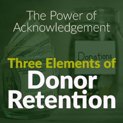 Three Elements of Donor Retention - Fundraising Advice