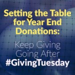Setting the Table for Year End Donations: Keep Giving Going After #GivingTuesday