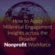How to Apply Millennial Engagement Insights across the Broader Nonprofit Workforce