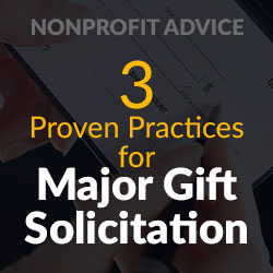 Nonprofit Advice -3 Proven Practices for Major Gift Solicitation