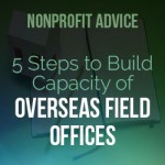 Five Steps to Build Capacity of Overseas Field Offices