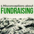 Five Misconceptions about Fundraising