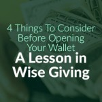 4 Things To Consider Before Opening Your Wallet- A Lesson in Wise Giving