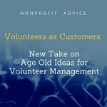 Volunteers as Customers:  New Take on  Age Old Ideas for  Volunteer Management