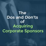 The Dos and Don'ts of Acquiring Corporate Sponsors