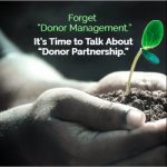"Forget ""Donor Management."" It's Time to Talk About ""Donor Partnership."""