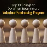 Top Ten Things to Do When Beginning a Volunteer Fundraising Program