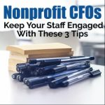 Nonprofit CFOs: Keep Your Staff Engaged With These 3 Tips