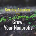 Setting Salaries to Grow Your Nonprofit
