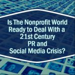 Is The Nonprofit World Ready to Deal With a 21st Century PR and Social Media Crisis?