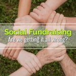 Social Fundraising: Are we getting it all wrong?