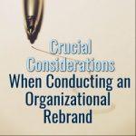 Crucial Considerations When Conducting an Organizational Rebrand
