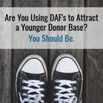 Are You Using DAF's to Attract a Younger Donor Base? You Should Be.