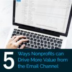 5 Ways Nonprofits can Drive More Value from the Email Channel