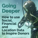 Going Deeper: How to use Social, Financial and Location Data to Inspire Donors