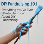 DIY Fundraising 101: Everything You've Ever Wanted to Know About DIY Fundraising