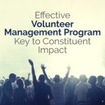 Effective Volunteer Management Program Key to Constituent Impact