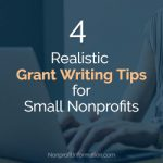 Four Realistic Grant Writing Tips for Small Nonprofits