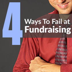 ways to fail at fundraising