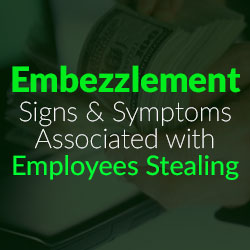 Employee Embezzlement Signs and Symptoms