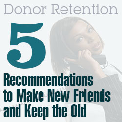 Donor Retention: 5 Recommendations to Make New Friends and Keep the Old